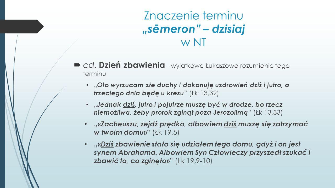 """Znaczenie terminu """"sēmeron"""" – dzisiaj w NT  cd. Dzień zbawienia - wyjątkowe Łukaszowe rozumienie tego terminu """" Oto wyrzucam złe duchy i dokonuję uzd"""