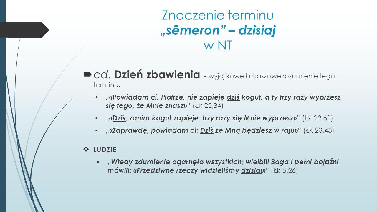"""Znaczenie terminu """"sēmeron"""" – dzisiaj w NT  cd. Dzień zbawienia - wyjątkowe Łukaszowe rozumienie tego terminu. """" «Powiadam ci, Piotrze, nie zapieje d"""