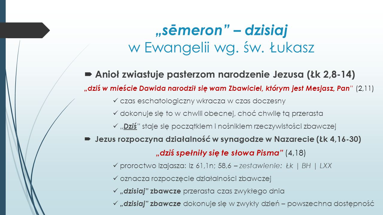 """""""sēmeron"""" – dzisiaj w Ewangelii wg. św. Łukasz  Anioł zwiastuje pasterzom narodzenie Jezusa (Łk 2,8-14) """"dziś w mieście Dawida narodził się wam Zbawi"""