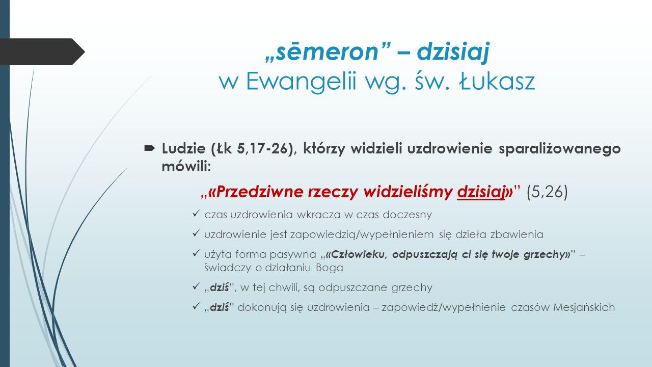 """""""sēmeron"""" – dzisiaj w Ewangelii wg. św. Łukasz  Ludzie (Łk 5,17-26), którzy widzieli uzdrowienie sparaliżowanego mówili: """" «Przedziwne rzeczy widziel"""