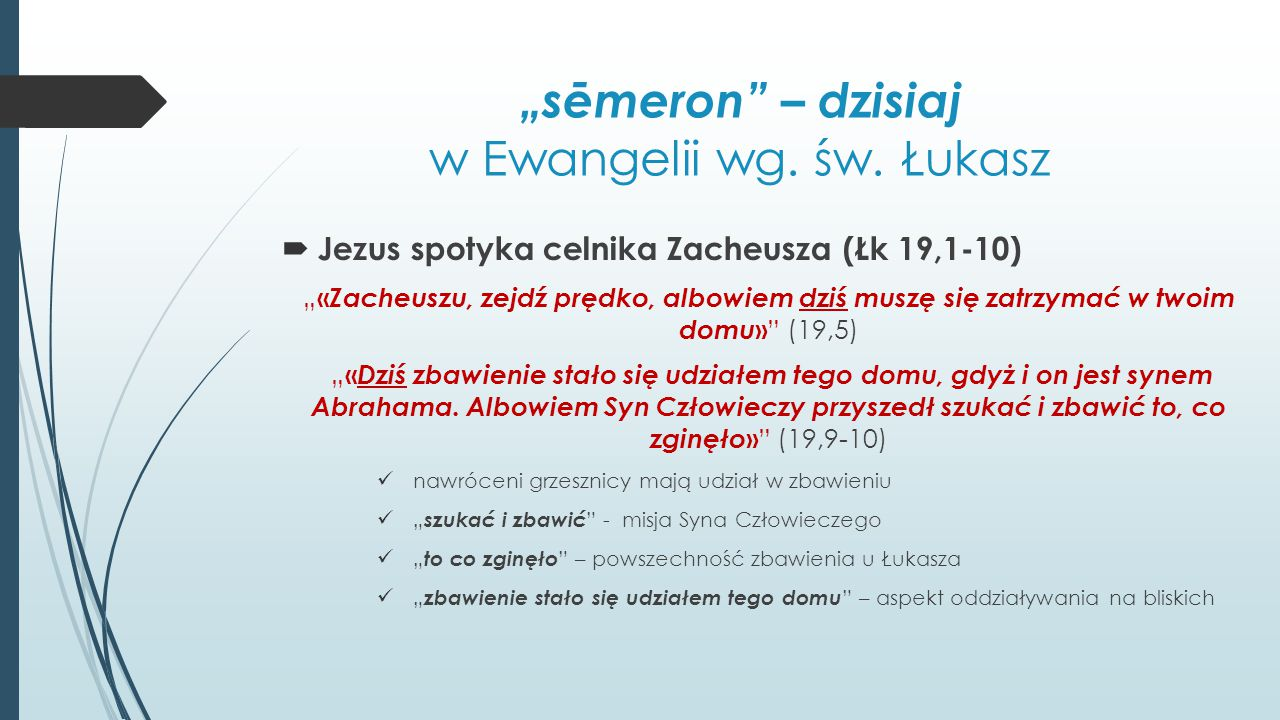 """""""sēmeron"""" – dzisiaj w Ewangelii wg. św. Łukasz  Jezus spotyka celnika Zacheusza (Łk 19,1-10) """" « Zacheuszu, zejdź prędko, albowiem dziś muszę się zat"""