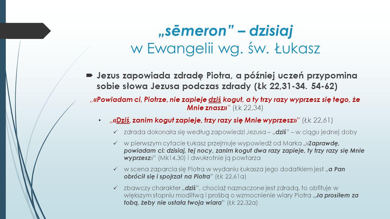 """""""sēmeron"""" – dzisiaj w Ewangelii wg. św. Łukasz  Jezus zapowiada zdradę Piotra, a później uczeń przypomina sobie słowa Jezusa podczas zdrady (Łk 22,31"""