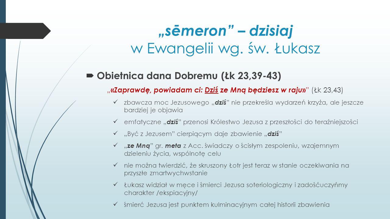 """""""sēmeron"""" – dzisiaj w Ewangelii wg. św. Łukasz  Obietnica dana Dobremu (Łk 23,39-43) """" « Zaprawdę, powiadam ci: Dziś ze Mną będziesz w raju » """" (Łk 2"""
