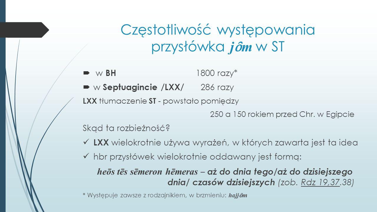 """Przysłówk j ȏ m w ST  Przykładowe teksty, w których występuje ten przysłówek Pwt 5,1-3 (2x); 8,11 (1x); 26,16-19 (3x); 30,15-20 (4x) Wj 14,13-14 (2x) Teksty te w sposób jednoznaczny ukazują współistotność """" dzisiaj z historią Narodu Wybranego wyrażą one relację na linii: JHWH – lud mogą być identyfikowane z błogosławieństwami (Pwt 30,16), przekleństwami (Pwt 30,19), nakazami (Pwt 26,16; 30,16) zabarwienie religijne starotestamentalne """" dziś ma zabarwienie religijne zbawczy charakter """" dzisiaj w Wj 14,13-14 wg."""