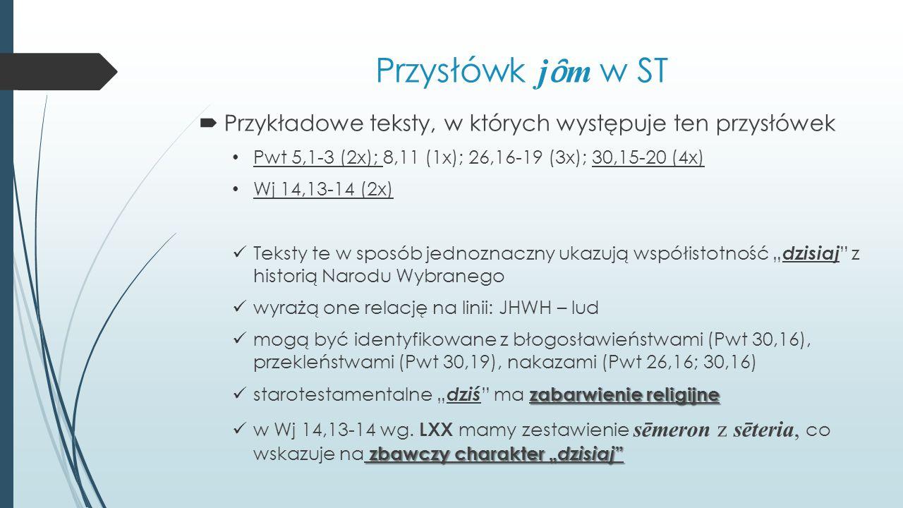 Przysłówk j ȏ m w ST  Przykładowe teksty, w których występuje ten przysłówek Pwt 5,1-3 (2x); 8,11 (1x); 26,16-19 (3x); 30,15-20 (4x) Wj 14,13-14 (2x)