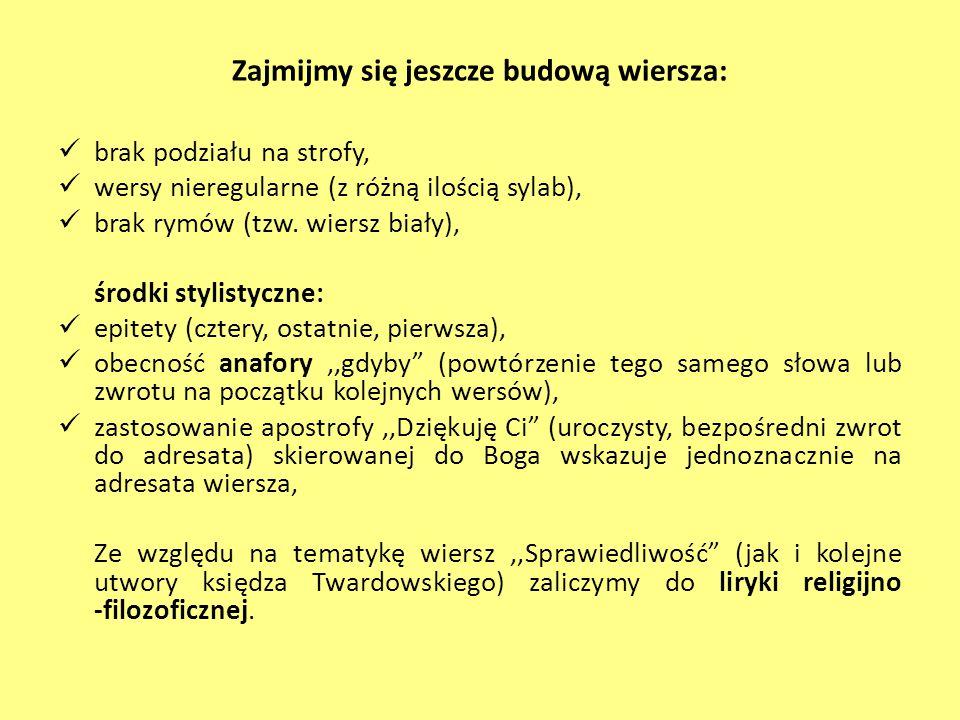 Zajmijmy się jeszcze budową wiersza: brak podziału na strofy, wersy nieregularne (z różną ilością sylab), brak rymów (tzw. wiersz biały), środki styli