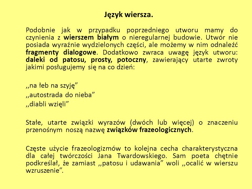 Język wiersza. Podobnie jak w przypadku poprzedniego utworu mamy do czynienia z wierszem białym o nieregularnej budowie. Utwór nie posiada wyraźnie wy