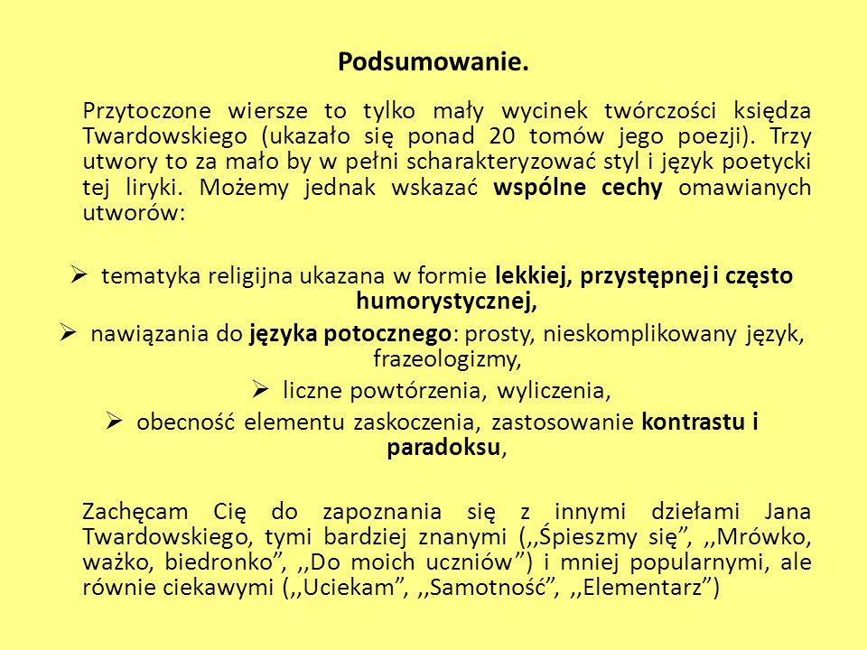 Podsumowanie. Przytoczone wiersze to tylko mały wycinek twórczości księdza Twardowskiego (ukazało się ponad 20 tomów jego poezji). Trzy utwory to za m