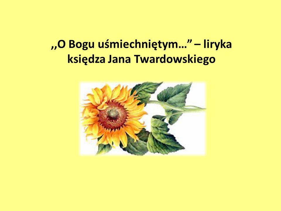 """,,O Bogu uśmiechniętym…"""" – liryka księdza Jana Twardowskiego"""