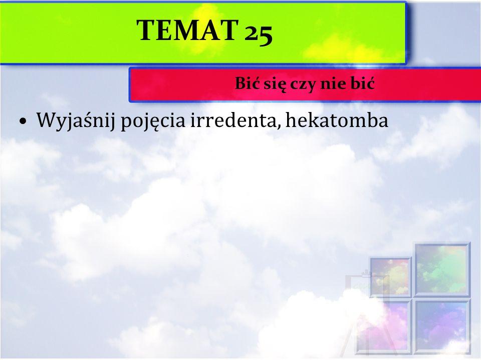 TEMAT 25 Wyjaśnij pojęcia irredenta, hekatomba Bić się czy nie bić