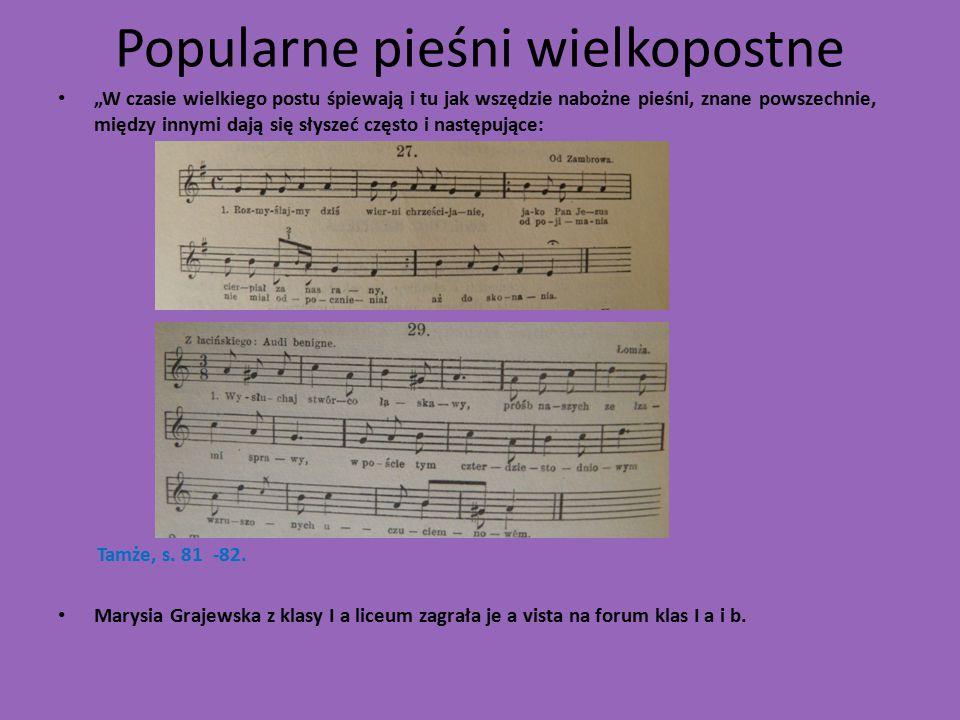 """Popularne pieśni wielkopostne """"W czasie wielkiego postu śpiewają i tu jak wszędzie nabożne pieśni, znane powszechnie, między innymi dają się słyszeć często i następujące: Tamże, s."""