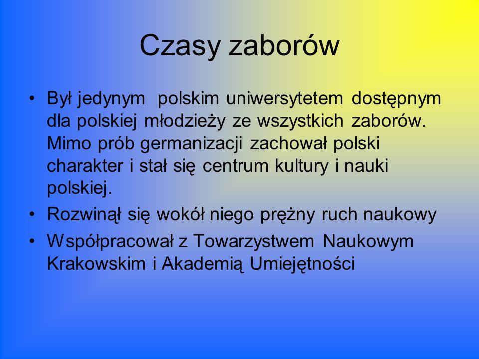 Czasy zaborów Był jedynym polskim uniwersytetem dostępnym dla polskiej młodzieży ze wszystkich zaborów.