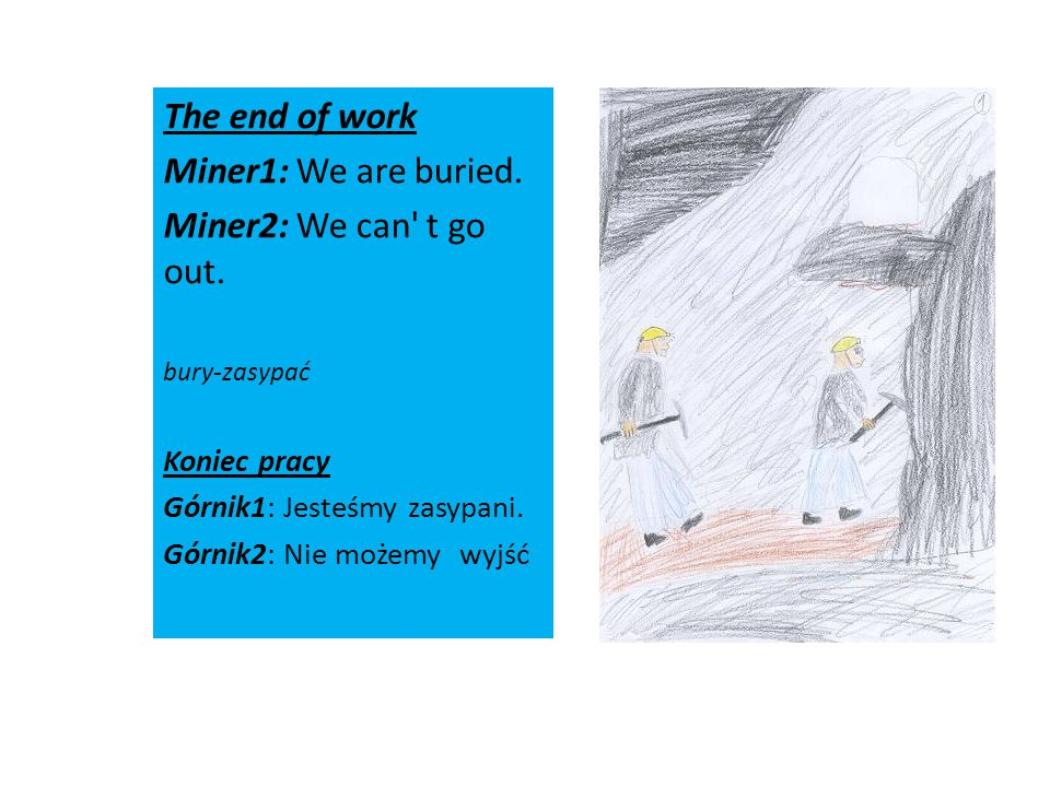 Zimnol mineshaft Woman1: What s happened.Woman2: Where are the miners.