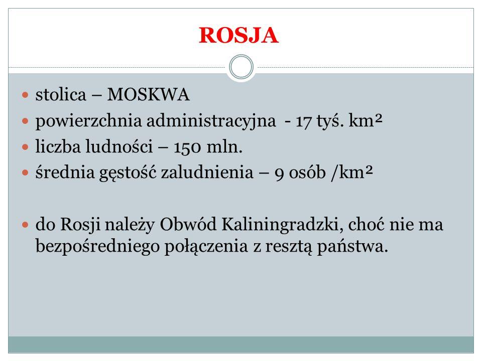 stolica – MOSKWA powierzchnia administracyjna - 17 tyś. km² liczba ludności – 150 mln. średnia gęstość zaludnienia – 9 osób /km² do Rosji należy Obwód