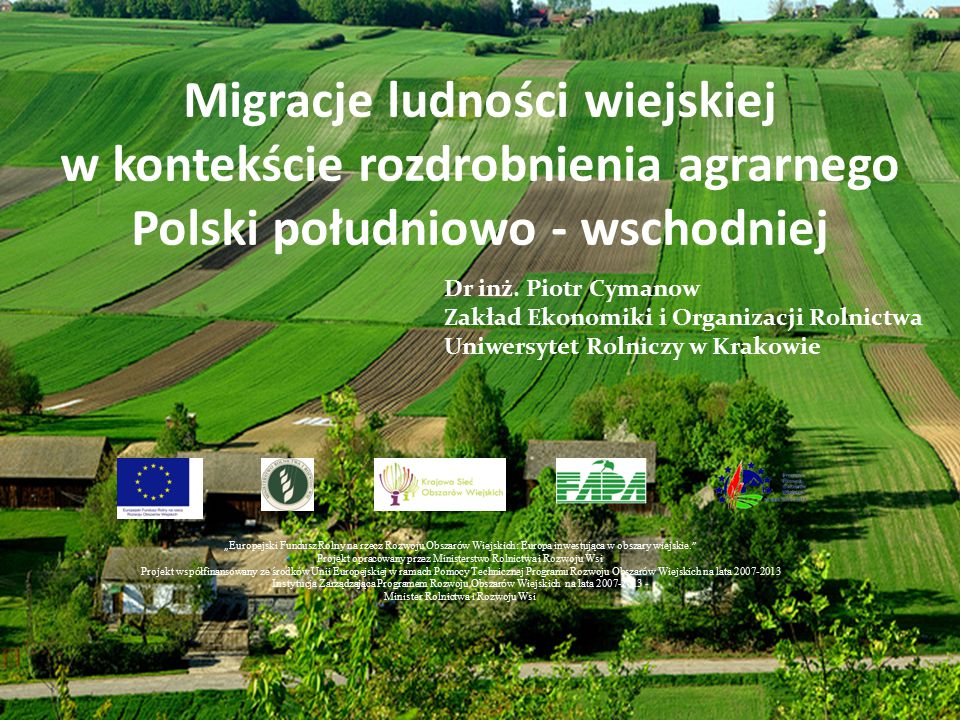 Migracje ludności wiejskiej w kontekście rozdrobnienia agrarnego Polski południowo - wschodniej Dr inż. Piotr Cymanow Zakład Ekonomiki i Organizacji R