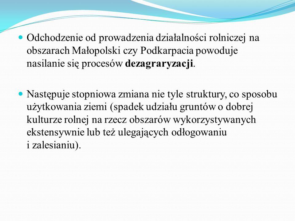 Odchodzenie od prowadzenia działalności rolniczej na obszarach Małopolski czy Podkarpacia powoduje nasilanie się procesów dezagraryzacji. Następuje st