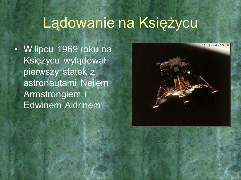 Lądowanie na Księżycu W lipcu 1969 roku na Księżycu wylądował pierwszy statek z astronautami Neilem Armstrongiem i Edwinem Aldrinem
