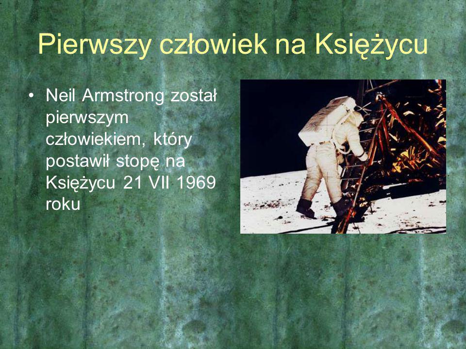 Pierwszy człowiek na Księżycu Neil Armstrong został pierwszym człowiekiem, który postawił stopę na Księżycu 21 VII 1969 roku