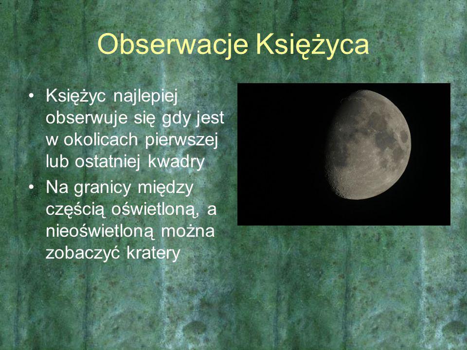 Obserwacje Księżyca Księżyc najlepiej obserwuje się gdy jest w okolicach pierwszej lub ostatniej kwadry Na granicy między częścią oświetloną, a nieośw