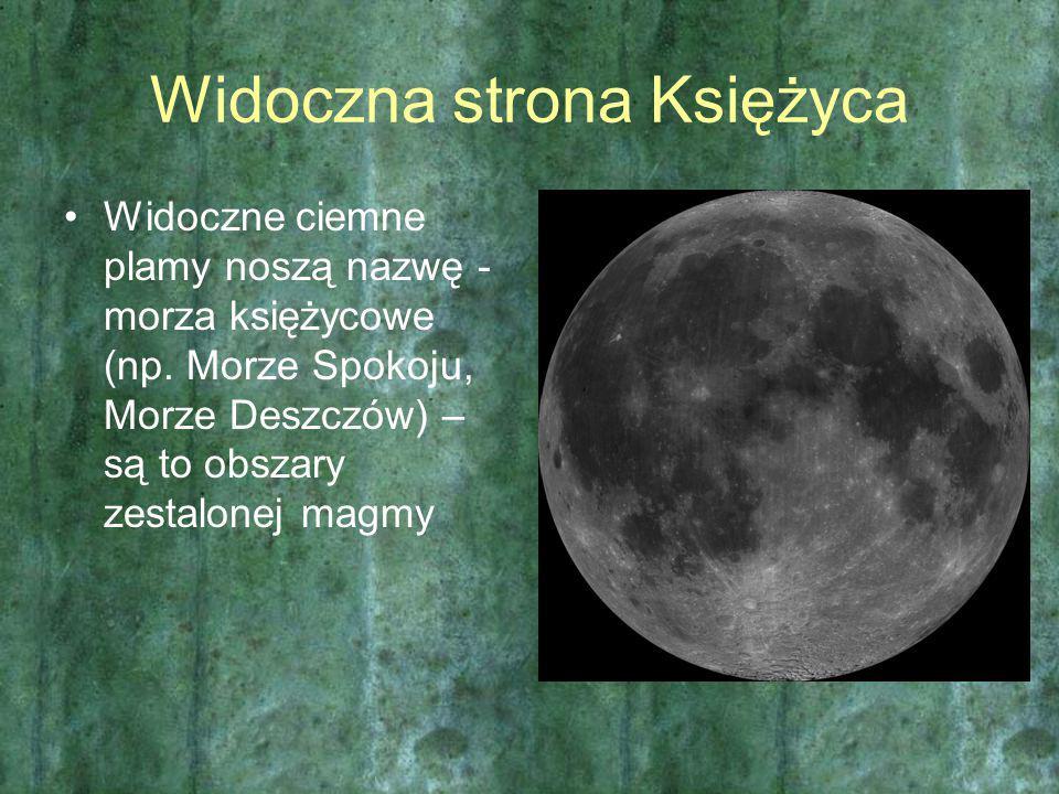 Widoczna strona Księżyca Widoczne ciemne plamy noszą nazwę - morza księżycowe (np. Morze Spokoju, Morze Deszczów) – są to obszary zestalonej magmy