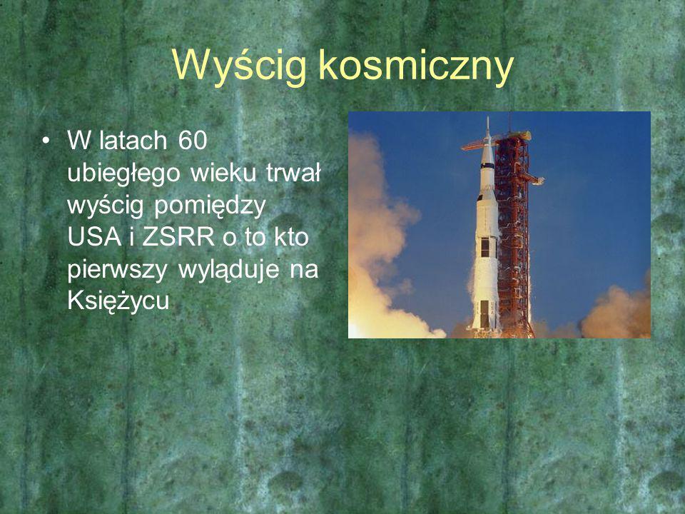 Wyścig kosmiczny W latach 60 ubiegłego wieku trwał wyścig pomiędzy USA i ZSRR o to kto pierwszy wyląduje na Księżycu