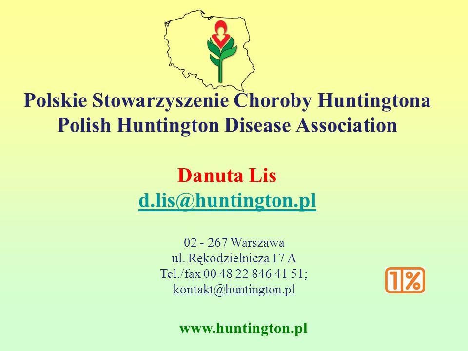 www.huntington.pl 02 - 267 Warszawa ul. Rękodzielnicza 17 A Tel./fax 00 48 22 846 41 51; kontakt@huntington.pl Polskie Stowarzyszenie Choroby Huntingt