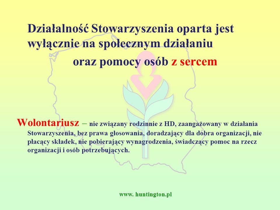 www. huntington.pl Działalność Stowarzyszenia oparta jest wyłącznie na społecznym działaniu oraz pomocy osób z sercem Wolontariusz – nie związany rodz