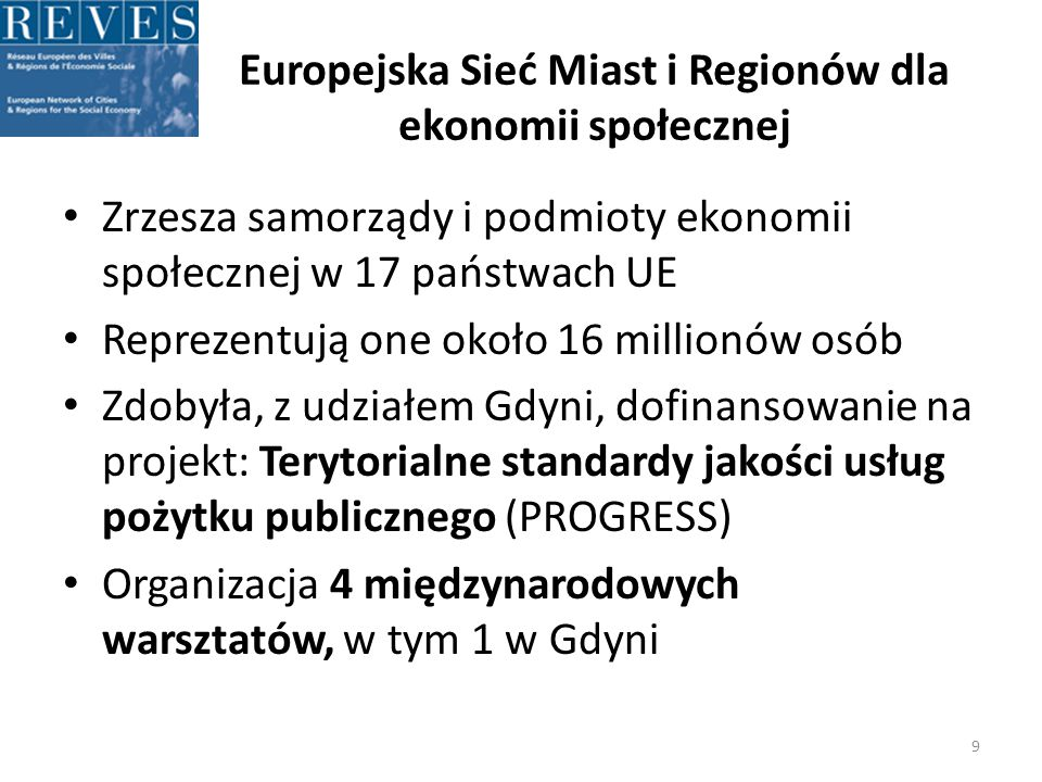 Europejska Sieć Miast i Regionów dla ekonomii społecznej Zrzesza samorządy i podmioty ekonomii społecznej w 17 państwach UE Reprezentują one około 16