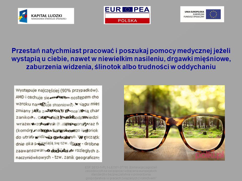 """Przestań natychmiast pracować i poszukaj pomocy medycznej jeżeli wystąpią u ciebie, nawet w niewielkim nasileniu, drgawki mięśniowe, zaburzenia widzenia, ślinotok albo trudności w oddychaniu ESF 2013-1-PL1-LEO01-37765 """"Eliminacja zagrożeń zawodowych na wsi poprzez wdrażanie europejskich standardów bezpieczeństwa w prowadzeniu gospodarstwa i w pracach związanych z rolnictwem"""