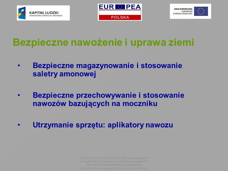 """Bezpieczne magazynowanie i stosowanie saletry amonowej Bezpieczne przechowywanie i stosowanie nawozów bazujących na moczniku Utrzymanie sprzętu: aplikatory nawozu ESF 2013-1-PL1-LEO01-37765 """"Eliminacja zagrożeń zawodowych na wsi poprzez wdrażanie europejskich standardów bezpieczeństwa w prowadzeniu gospodarstwa i w pracach związanych z rolnictwem Bezpieczne nawożenie i uprawa ziemi"""