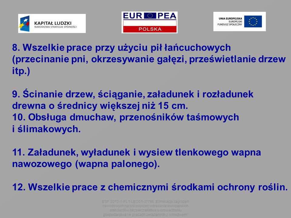 """ESF 2013-1-PL1-LEO01-37765 """"Eliminacja zagrożeń zawodowych na wsi poprzez wdrażanie europejskich standardów bezpieczeństwa w prowadzeniu gospodarstwa i w pracach związanych z rolnictwem 8."""