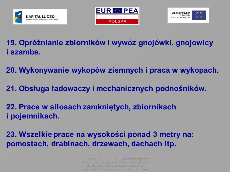 """ESF 2013-1-PL1-LEO01-37765 """"Eliminacja zagrożeń zawodowych na wsi poprzez wdrażanie europejskich standardów bezpieczeństwa w prowadzeniu gospodarstwa i w pracach związanych z rolnictwem 19."""