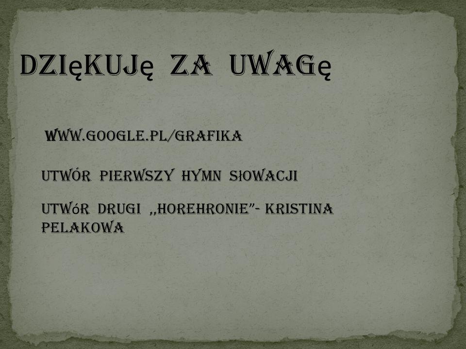 """Dzi ę kuj ę za uwag ę WWW.google.pl/grafika Utwór pierwszy hymn s ł owacji Utw ó r drugi,,horehronie """" - kristina pelakowa"""
