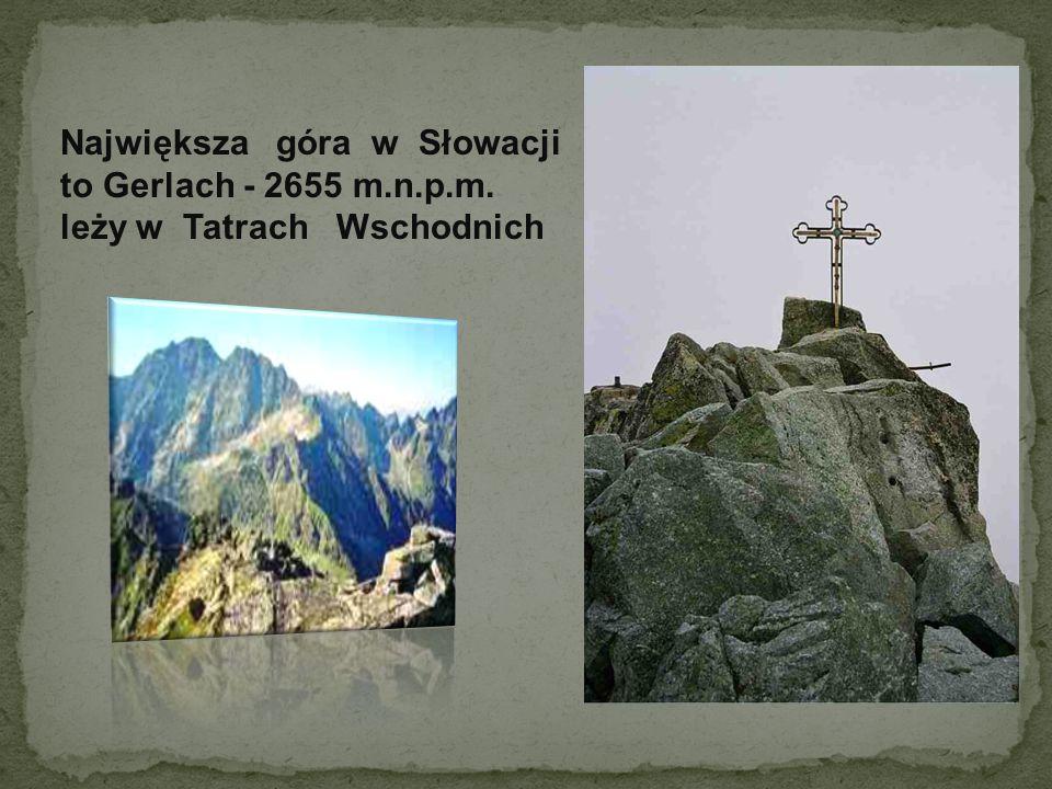 Największa góra w Słowacji to Gerlach - 2655 m.n.p.m. leży w Tatrach Wschodnich