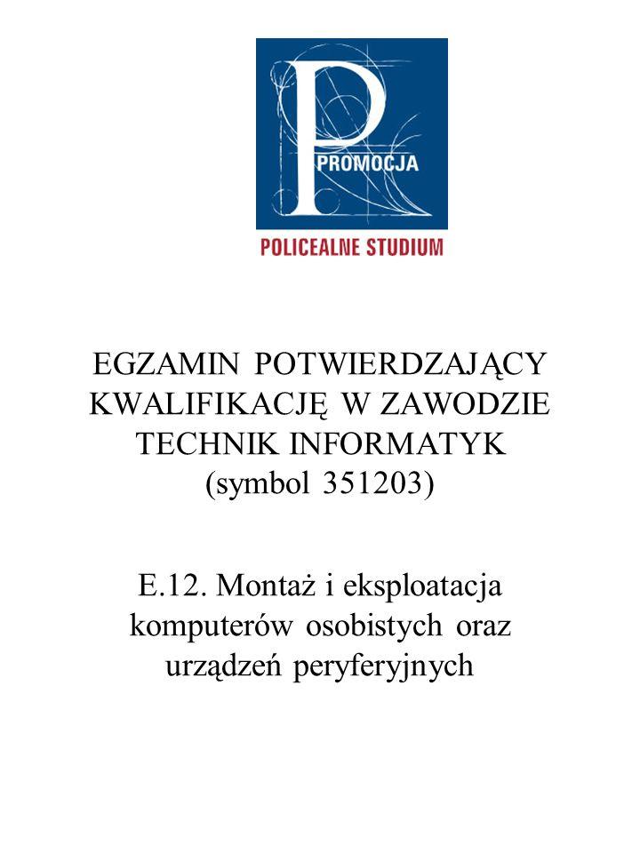 EGZAMIN POTWIERDZAJĄCY KWALIFIKACJĘ W ZAWODZIE TECHNIK INFORMATYK (symbol 351203) E.12.