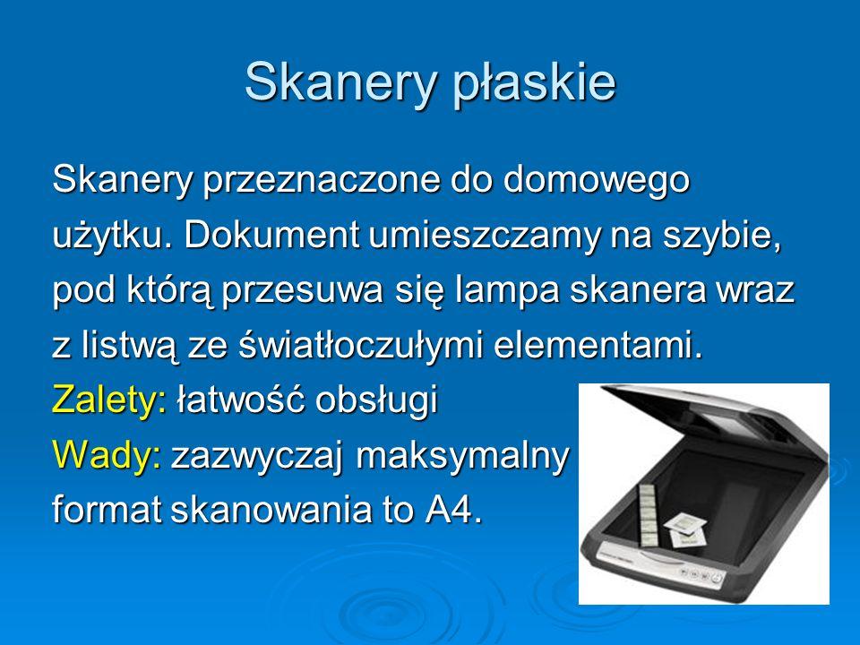 Skanery przeznaczone do domowego użytku. Dokument umieszczamy na szybie, pod którą przesuwa się lampa skanera wraz z listwą ze światłoczułymi elementa
