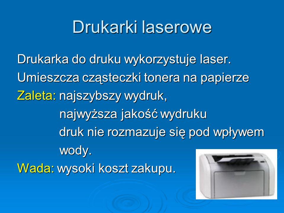 Drukarka do druku wykorzystuje laser. Umieszcza cząsteczki tonera na papierze Zaleta: najszybszy wydruk, najwyższa jakość wydruku najwyższa jakość wyd