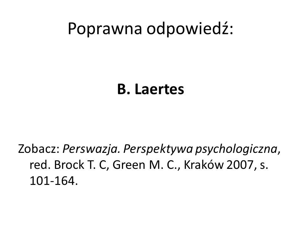 Poprawna odpowiedź: B. Laertes Zobacz: Perswazja. Perspektywa psychologiczna, red. Brock T. C, Green M. C., Kraków 2007, s. 101-164.