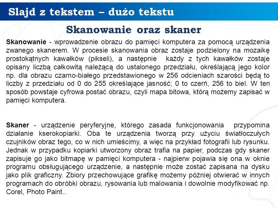 Slajd z tekstem – dużo tekstu 4 Skanowanie oraz skaner Skanowanie - wprowadzenie obrazu do pamięci komputera za pomocą urządzenia zwanego skanerem. W