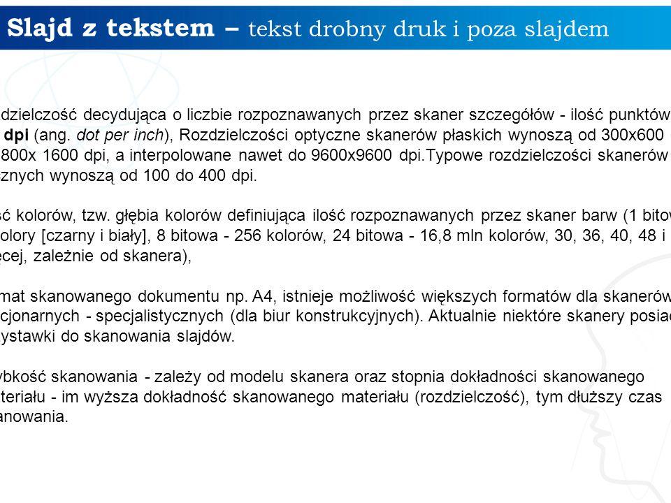 Slajd z tekstem – tekst drobny druk i poza slajdem 7 rozdzielczość decydująca o liczbie rozpoznawanych przez skaner szczegółów - ilość punktów na cal
