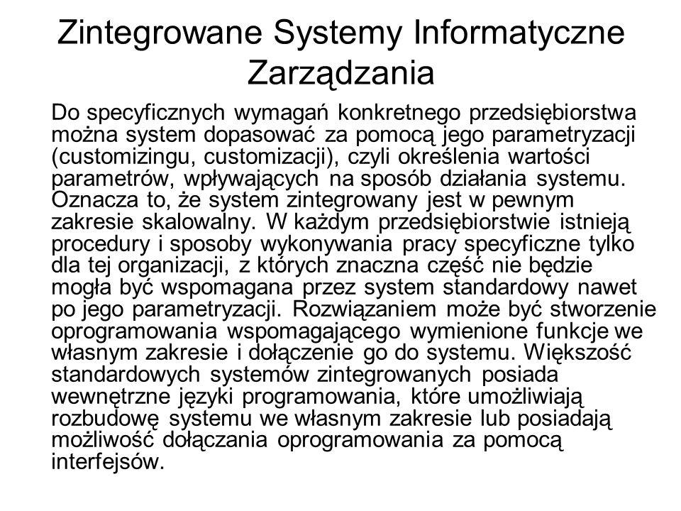 Zintegrowane Systemy Informatyczne Zarządzania Do specyficznych wymagań konkretnego przedsiębiorstwa można system dopasować za pomocą jego parametryza