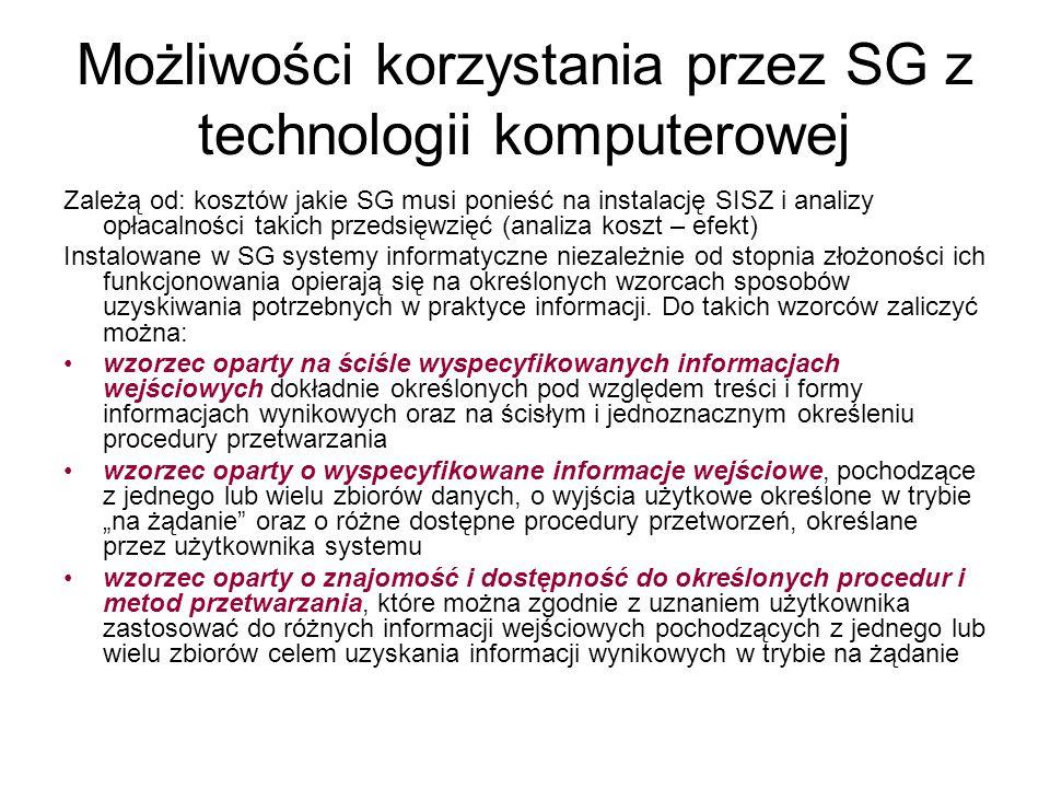Możliwości korzystania przez SG z technologii komputerowej Zależą od: kosztów jakie SG musi ponieść na instalację SISZ i analizy opłacalności takich p