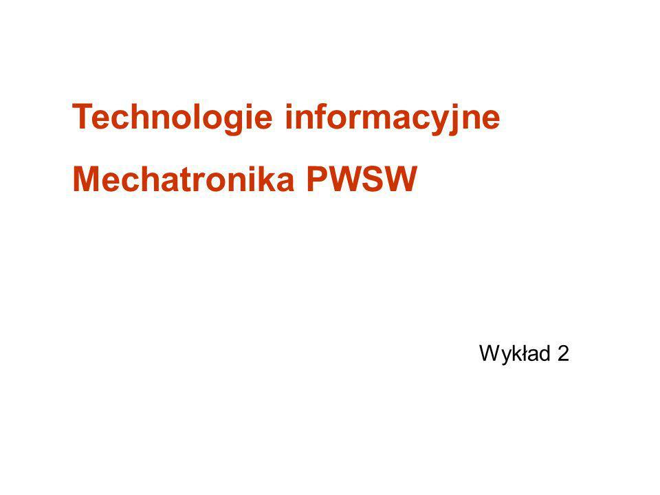 Wykład 2 Technologie informacyjne Mechatronika PWSW