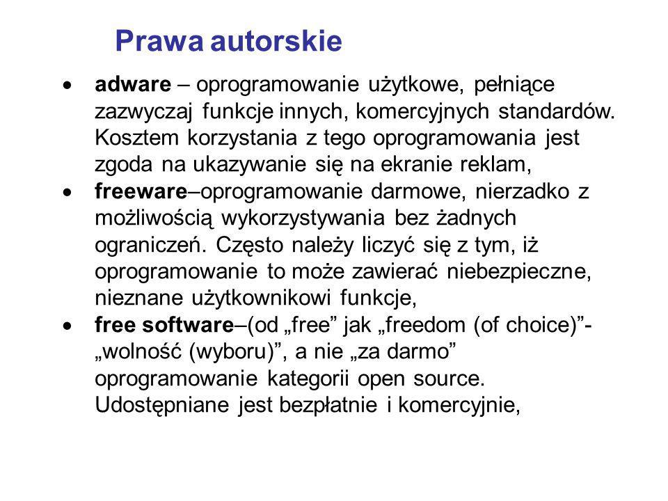  adware – oprogramowanie użytkowe, pełniące zazwyczaj funkcje innych, komercyjnych standardów. Kosztem korzystania z tego oprogramowania jest zgoda n