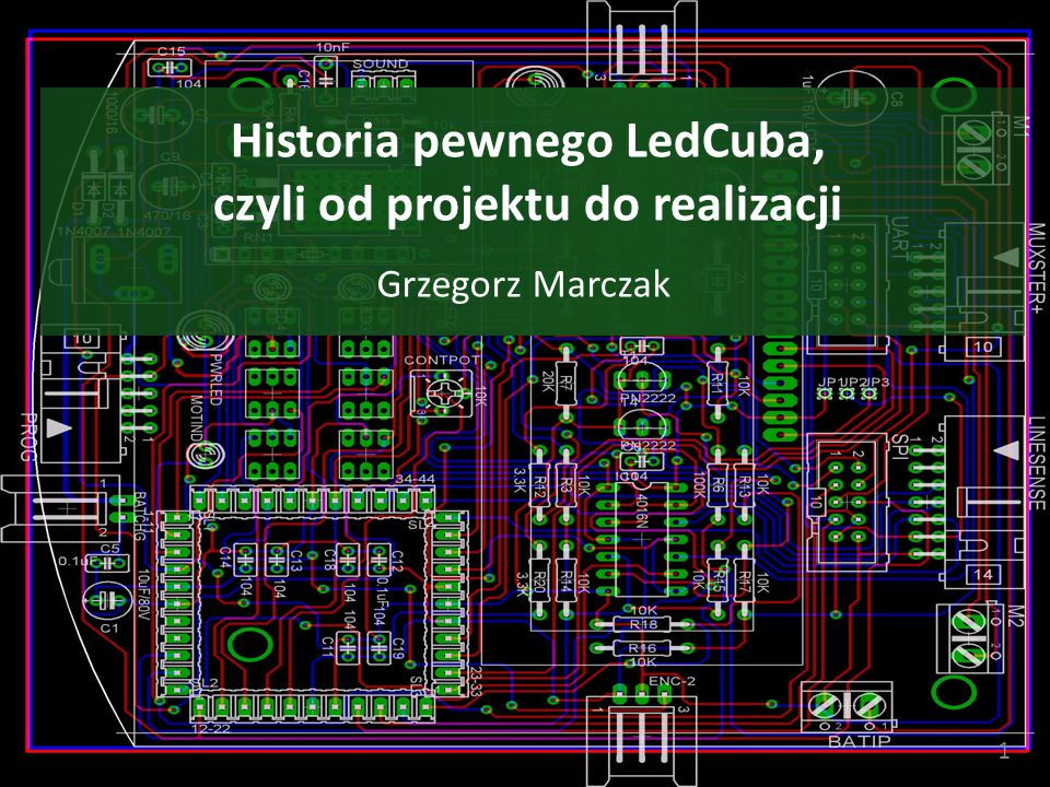 Historia pewnego LedCuba, czyli od projektu do realizacji Grzegorz Marczak 1