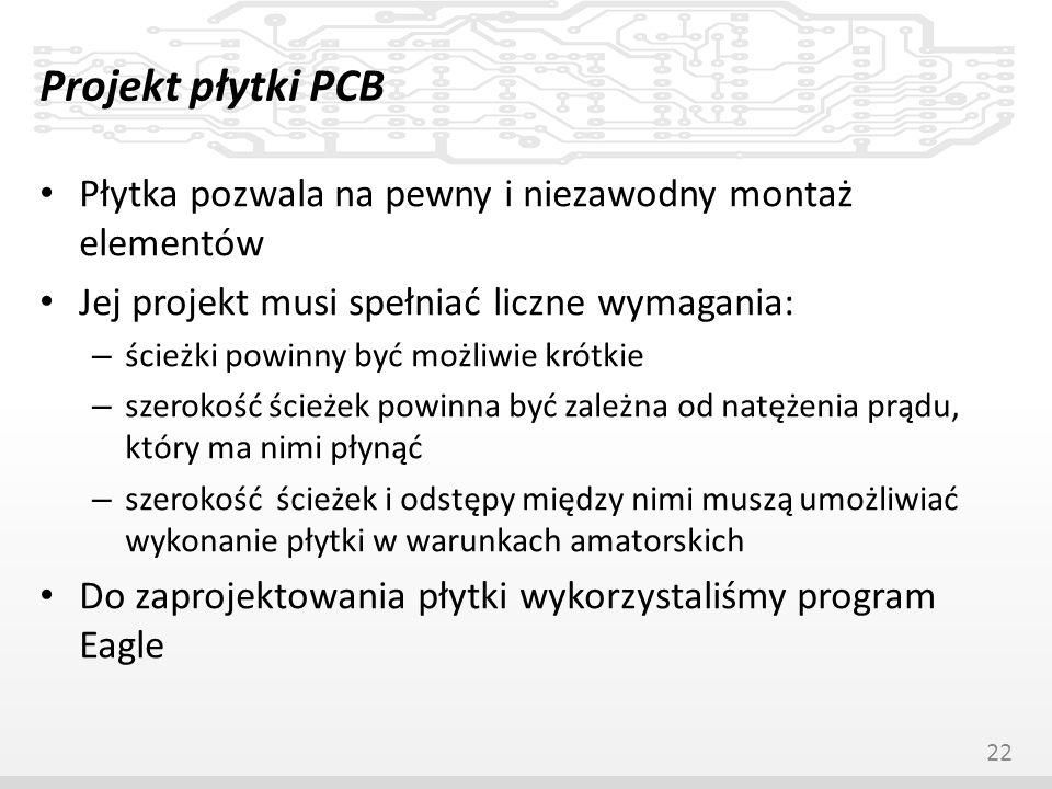 Projekt płytki PCB Płytka pozwala na pewny i niezawodny montaż elementów Jej projekt musi spełniać liczne wymagania: – ścieżki powinny być możliwie kr