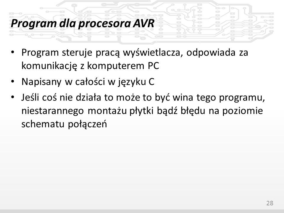 Program dla procesora AVR Program steruje pracą wyświetlacza, odpowiada za komunikację z komputerem PC Napisany w całości w języku C Jeśli coś nie dzi