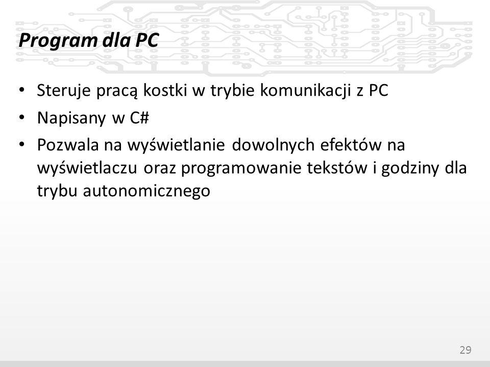 Program dla PC Steruje pracą kostki w trybie komunikacji z PC Napisany w C# Pozwala na wyświetlanie dowolnych efektów na wyświetlaczu oraz programowan