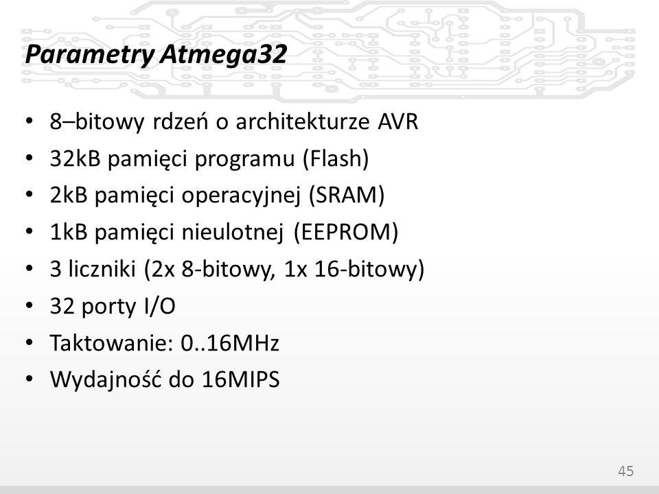 Parametry Atmega32 8–bitowy rdzeń o architekturze AVR 32kB pamięci programu (Flash) 2kB pamięci operacyjnej (SRAM) 1kB pamięci nieulotnej (EEPROM) 3 l