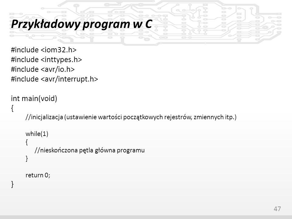 Przykładowy program w C #include int main(void) { //inicjalizacja (ustawienie wartości początkowych rejestrów, zmiennych itp.) while(1) { //nieskończo